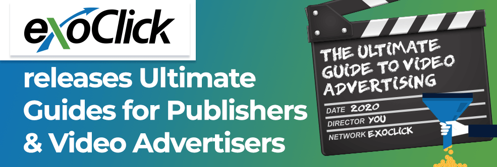ExoClick produces Ultimate Guides for Publishers and Video Advertisers