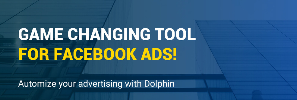 Game-changing tool for Facebook ads! Automize your advertising with Dolphin