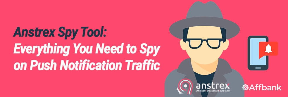Anstrex Spy Tool: Everything You Need to Spy on Push Notification Traffic