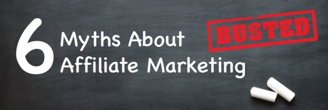 Busted: 6 Myths About Affiliate Marketing