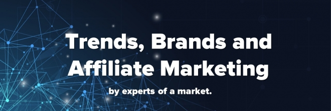 Trends, brands and Affiliate Market.