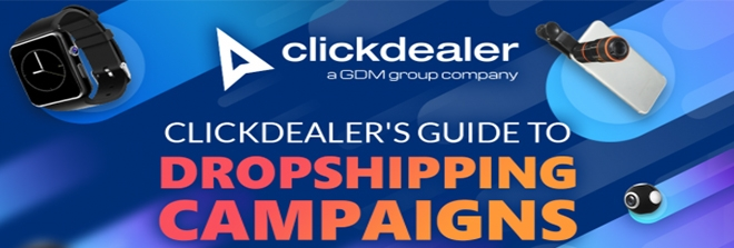 ClickDealer's Guide to Dropshipping Campaigns