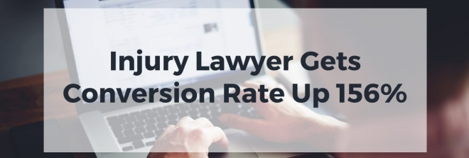 Injury Lawyer Gets Conversion Rate Up 156%