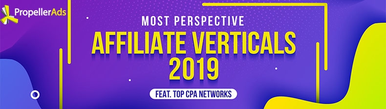 The Most Perspective Affiliate Verticals 2019 ★ [Featuring Top CPA Networks]