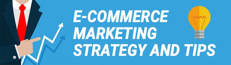 E-commerce Marketing Strategy and Tips