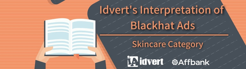 Idvert's Interpretation of Blackhat Advertising — Skincare Category