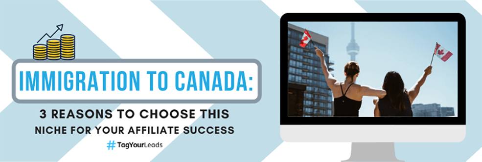 Immigration to Canada: 3 Reasons to Choose this Niche for Your Affiliate Success