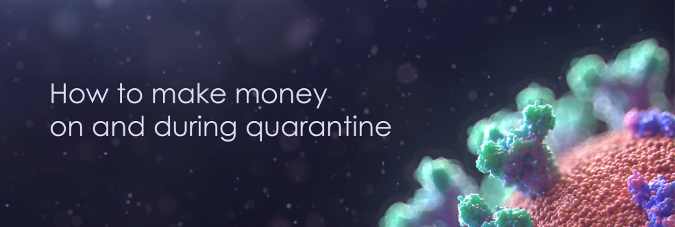 How to make money on and during quarantine?