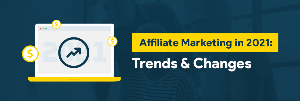 Affiliate Marketing Trends for 2021